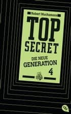 Top Secret. Das Kartell - Die neue Generation 4 eBook by Robert Muchamore, Tanja Ohlsen