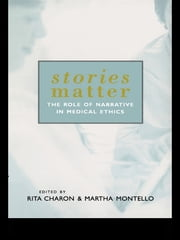 Stories Matter - The Role of Narrative in Medical Ethics ebook by Rita Charon,Martha Montello