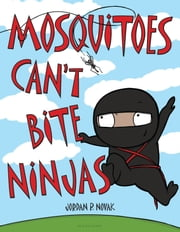 Mosquitoes Can't Bite Ninjas ebook by Jordan P. Novak