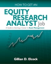 How To Get An Equity Research Analyst Job: A Guide to Starting a Career in Asset Management ebook by Gillian Elcock