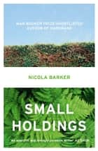 Small Holdings eBook by Nicola Barker