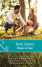 Home To Stay (Mills & Boon Heartwarming) (San Diego K-9 Unit, Book 4) eBook by Kate James