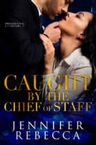 Caught by the Chief of Staff - A Presidential Affair, #2 ebook by