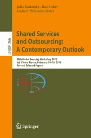 Shared Services and Outsourcing: A Contemporary Outlook - 10th Global Sourcing Workshop 2016, Val d'Isère, France, February 16-19, 2016, Revised Selected Papers ebook by Julia Kotlarsky,Ilan Oshri,Leslie P. Willcocks