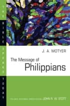The Message of Philippians ebook by J. Alec Motyer