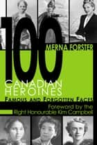 100 Canadian Heroines ebook by Merna Forster
