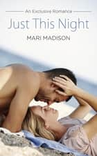 Just This Night ebook by Mari Madison