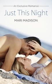 Just This Night - An Exclusive Romance ebook by Mari Madison