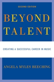 Beyond Talent - Creating a Successful Career in Music ebook by Angela Myles Beeching