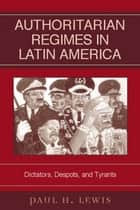 Authoritarian Regimes in Latin America ebook by Paul H. Lewis