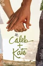 Caleb + Kate ebook by Cindy Martinusen Coloma