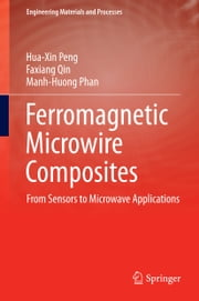 Ferromagnetic Microwire Composites - From Sensors to Microwave Applications ebook by Hua-Xin Peng,Faxiang Qin,Manh-Huong Phan