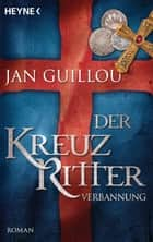 Der Kreuzritter - Verbannung - Roman ebook by Jan Guillou