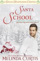 Santa School - A Christmas Carousel Story ebook by Melinda Curtis