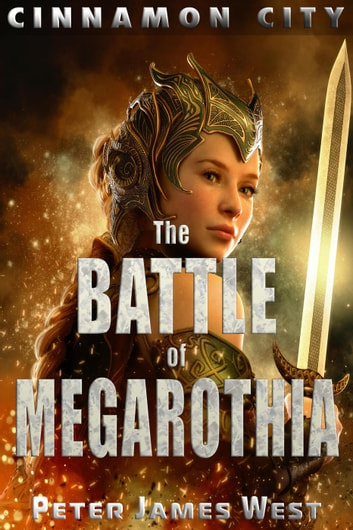 The Battle of Megarothia - Tales of Cinnamon City, #9 ebook by Peter James West