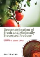 Decontamination of Fresh and Minimally Processed Produce ebook by Vicente M. Gomez-Lopez