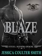 Blaze - Steel Riders M.C., #1 ebook by Jessica Coulter Smith