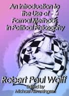 An Introduction to the Use of Formal Methods in Political Philosophy ebook by Robert Paul Wolff