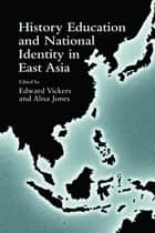 History Education and National Identity in East Asia ebook by Edward Vickers