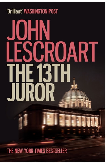 The Thirteenth Juror (Dismas Hardy series, book 4) - An unputdownable thriller of violence, betrayal and lies ebook by John Lescroart