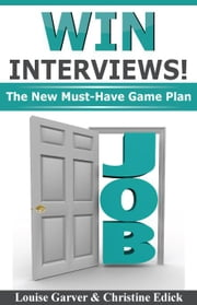 Win Interviews!: The New Must-Have Game Plan ebook by Garver, Louise