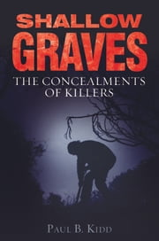 Shallow Graves: The Concealments of Killers ebook by Paul B Kidd