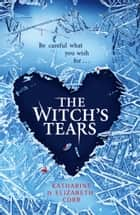 The Witch's Tears (The Witch's Kiss Trilogy, Book 2) ebook by Elizabeth Corr, Katharine Corr