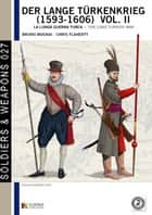 Der lange Türkenkrieg, la lunga Guerra turca (1593 - 1606), vol. 2 ebook by Bruno Mugnai, Chris Flaherty