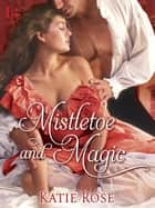 Mistletoe and Magic (Novella) ebook by Katie Rose