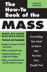 The How-to Book of the Mass, Revised and Expanded ebook by Michael Dubruiel