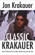 Classic Krakauer - Mark Foo's Last Ride, After the Fall, and Other Essays from the Vault ebook by Jon Krakauer
