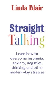 Straight Talking - Learn to overcome insomnia, anxiety, negative thinking and other modern day stresses ebook by Linda Blair