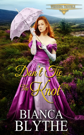Don't Tie the Knot ebook by Bianca Blythe
