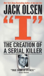 I: The Creation of a Serial Killer ebook by Jack Olsen