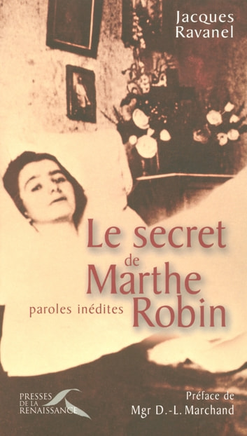 Le secret de Marthe Robin - paroles inédites ebook by Père Jacques RAVANEL,Mgr Didier-Léon MARCHAND