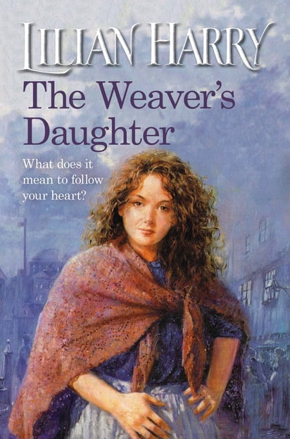 The Weaver's Daughter PDF book by Lilian Harry: Description, discussion and reader ratings