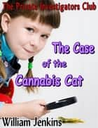 The Case of the Cannabis Cat ebook by William Jenkins