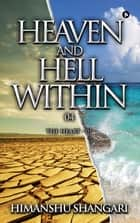 Heaven and Hell Within - 04 - The Heart - 01 ebook by Himanshu Shangari