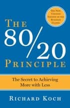 The 80/20 Principle - The Secret to Achieving More with Less ebook by Richard Koch