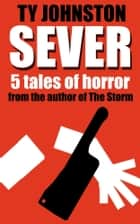 Sever: Five Tales of Horror ebook by Ty Johnston