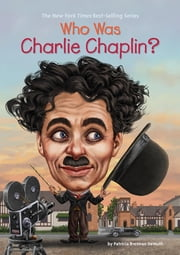 Who Was Charlie Chaplin? ebook by Patricia Brennan Demuth