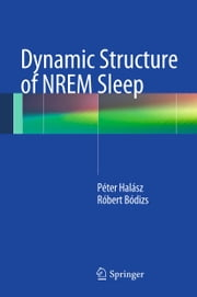 Dynamic Structure of NREM Sleep ebook by Peter Halasz,Robert Bodizs