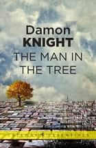 The Man in the Tree ebook by Damon Knight
