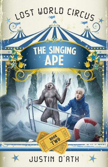 The Singing Ape: The Lost World Circus Book 2 ebook by Justin D'Ath