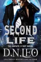 Second Life - The Complete 12 Part Series ebook by D. N. Leo
