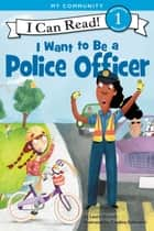 I Want to Be a Police Officer ebook by Catalina Echeverri, Laura Driscoll