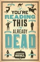 If You're Reading This, I'm Already Dead ebook by Andrew Nicoll