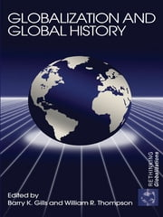 Globalization and Global History ebook by Barry K. Gills,William Thompson