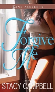 Forgive Me - A Novel ebook by Stacy Campbell