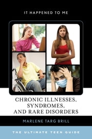 Chronic Illnesses, Syndromes, and Rare Disorders - The Ultimate Teen Guide ebook by Marlene Targ Brill